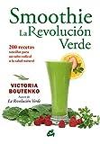 Smoothies. La Revolución Verde: 200 recetas sencillas para un salto radical a la salud natural (Nutrición y salud)
